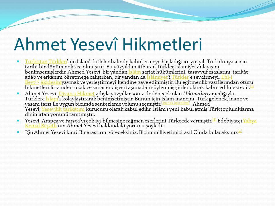 Ahmet Yesevî Hikmetleri Türkistan Türkleri'nin İslam'ı kitleler halinde kabul etmeye başladığı 10. yüzyıl, Türk dünyası için tarihi bir dönüm noktası