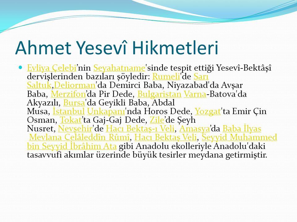 Ahmet Yesevî Hikmetleri Evliya Çelebi'nin Seyahatname'sinde tespit ettiği Yesevî-Bektâşî dervişlerinden bazıları şöyledir: Rumeli'de Sarı Saltuk,Delio