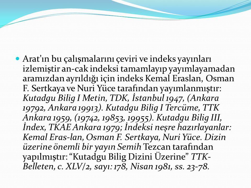 Arat'ın bu çalışmalarını çeviri ve indeks yayınları izlemiştir an-cak indeksi tamamlayıp yayımlayamadan aramızdan ayrıldığı için indeks Kemal Eraslan,