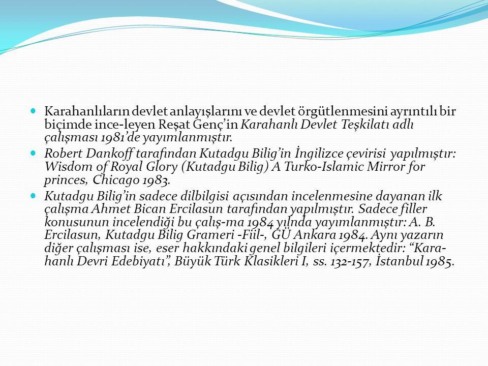 Karahanlıların devlet anlayışlarını ve devlet örgütlenmesini ayrıntılı bir biçimde ince-leyen Reşat Genç'in Karahanlı Devlet Teşkilatı adlı çalışması