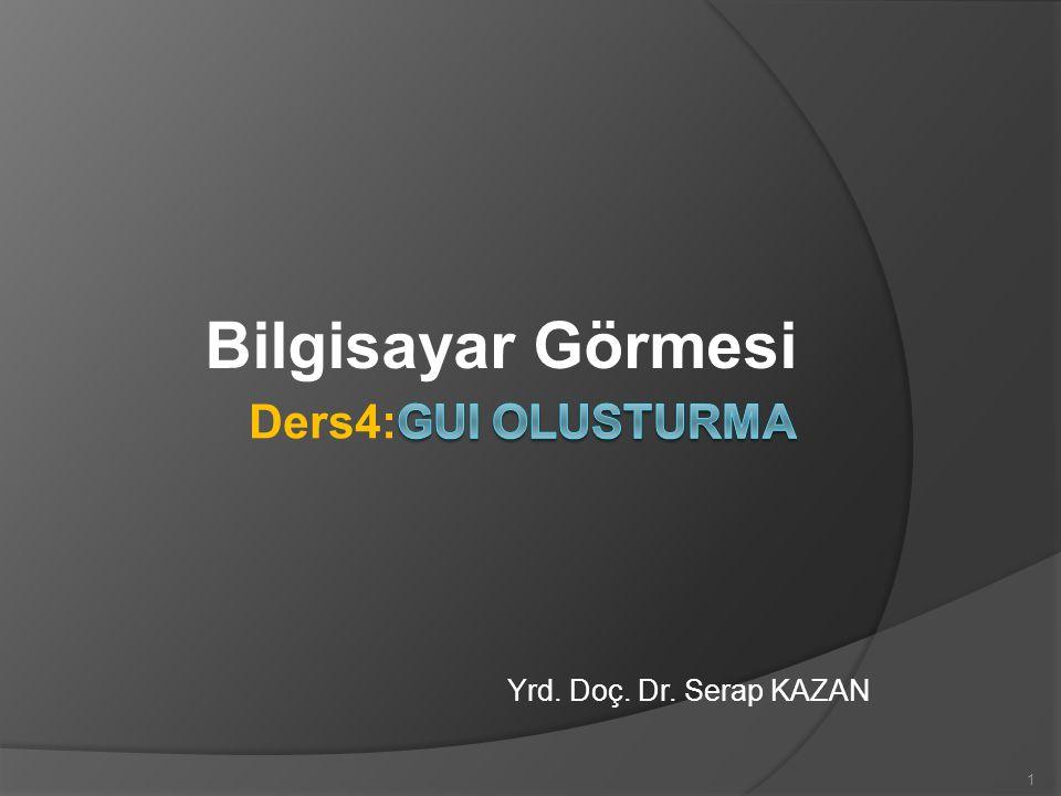 Bilgisayar Görmesi Yrd. Doç. Dr. Serap KAZAN 1