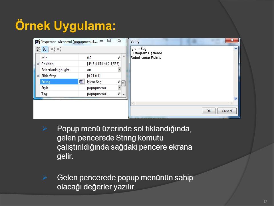 Örnek Uygulama:  Popup menü üzerinde sol tıklandığında, gelen pencerede String komutu çalıştırıldığında sağdaki pencere ekrana gelir.