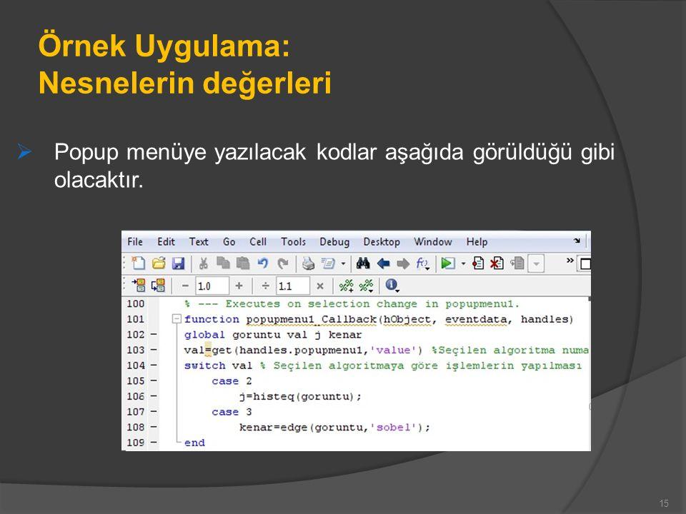 Örnek Uygulama: Nesnelerin değerleri  Popup menüye yazılacak kodlar aşağıda görüldüğü gibi olacaktır.