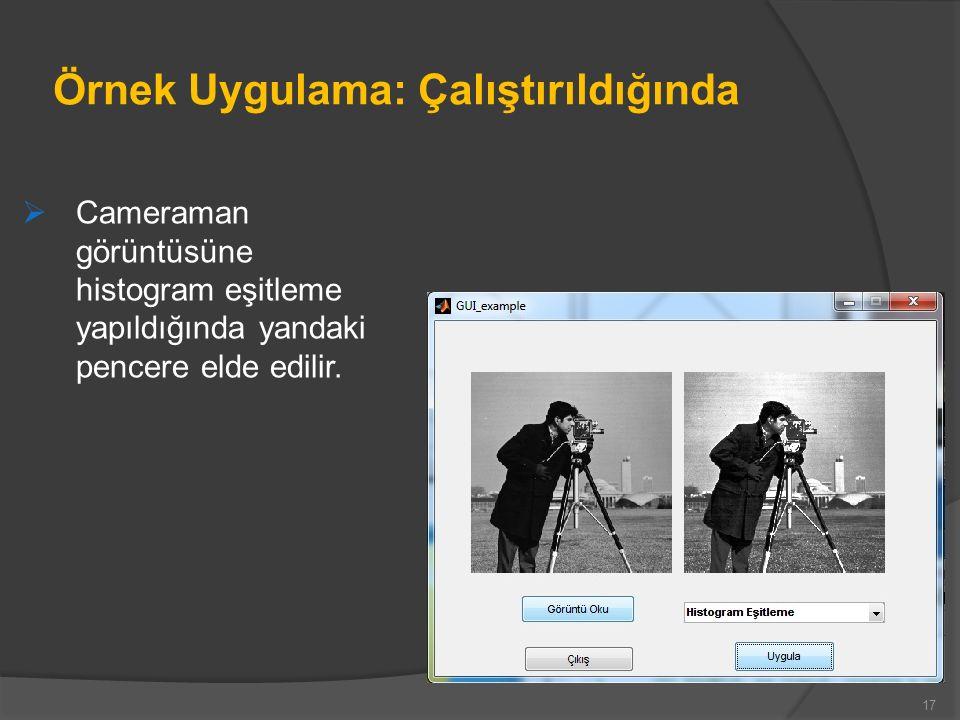 Örnek Uygulama: Çalıştırıldığında  Cameraman görüntüsüne histogram eşitleme yapıldığında yandaki pencere elde edilir.