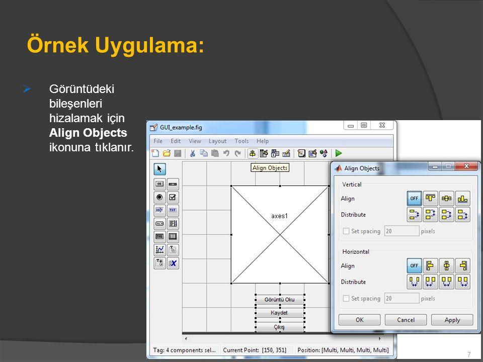 Örnek Uygulama:  Görüntüdeki bileşenleri hizalamak için Align Objects ikonuna tıklanır. 7