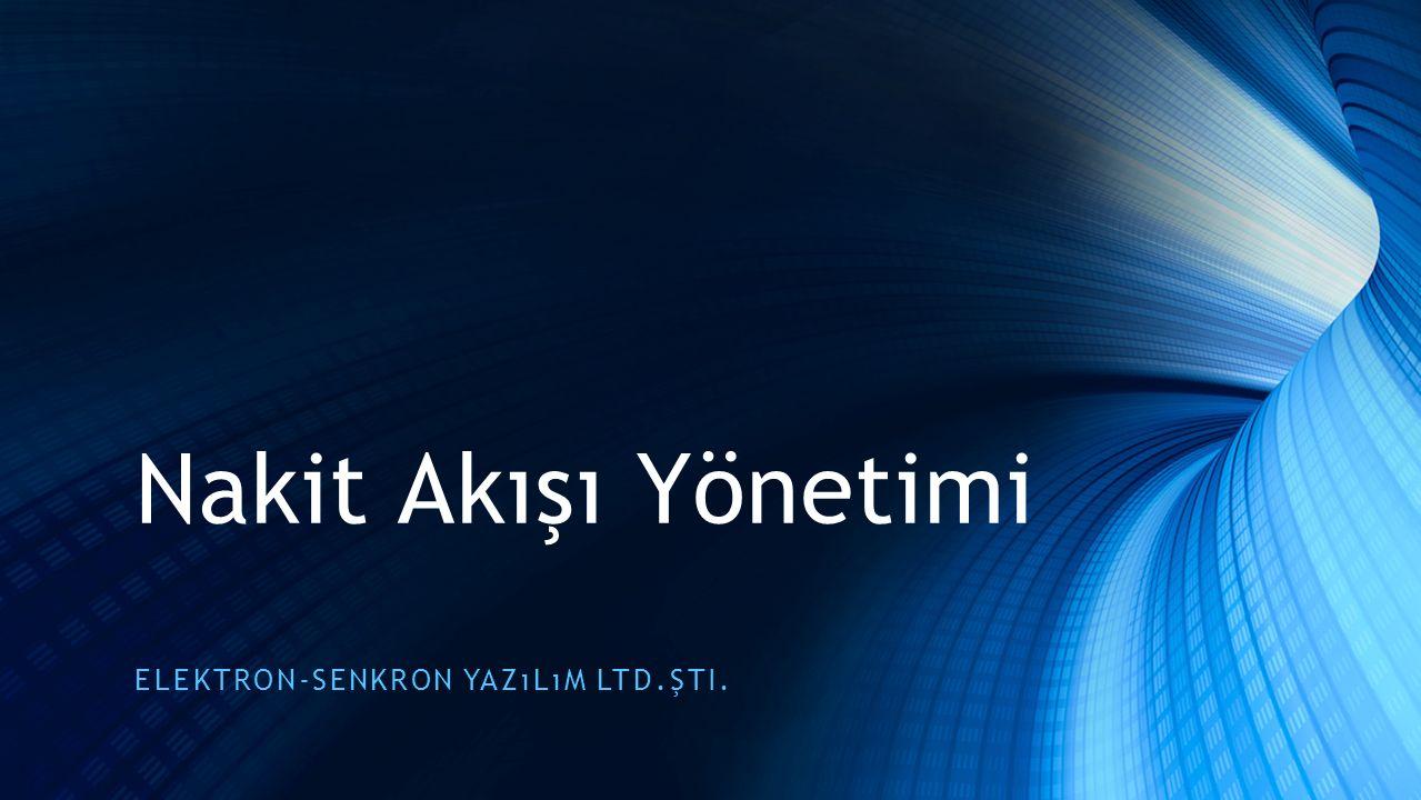 Nakit Akışı Yönetimi ELEKTRON-SENKRON YAZıLıM LTD.ŞTI.