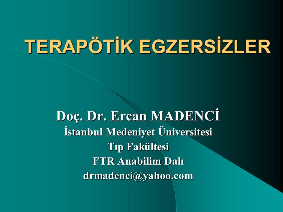 TERAPÖTİK EGZERSİZLER Doç. Dr. Ercan MADENCİ İstanbul Medeniyet Üniversitesi Tıp Fakültesi FTR Anabilim Dalı drmadenci@yahoo.com