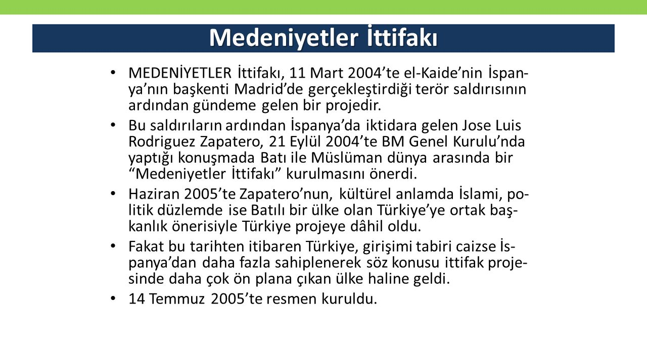 Medeniyetler İttifakı ME­DE­Nİ­YET­LER İt­ti­fa­kı, 11 Mart 2004'te el-Kai­de'nin İs­pan­ ya'nın baş­ken­ti Mad­rid'de ger­çek­leş­tir­di­ği te­rör sal­dı­rı­sı­nın ar­dın­dan gün­de­me ge­len bir pro­je­dir.