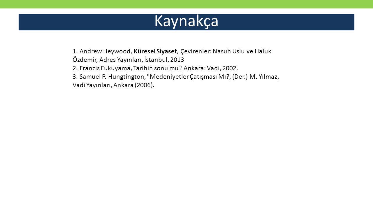 Kaynakça 1. Andrew Heywood, Küresel Siyaset, Çevirenler: Nasuh Uslu ve Haluk Özdemir, Adres Yayınları, İstanbul, 2013 2. Francis Fukuyama, Tarihin son