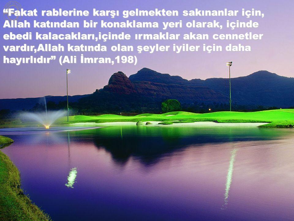 """""""Fakat rablerine karşı gelmekten sakınanlar için, Allah katından bir konaklama yeri olarak, içinde ebedi kalacakları,içinde ırmaklar akan cennetler va"""