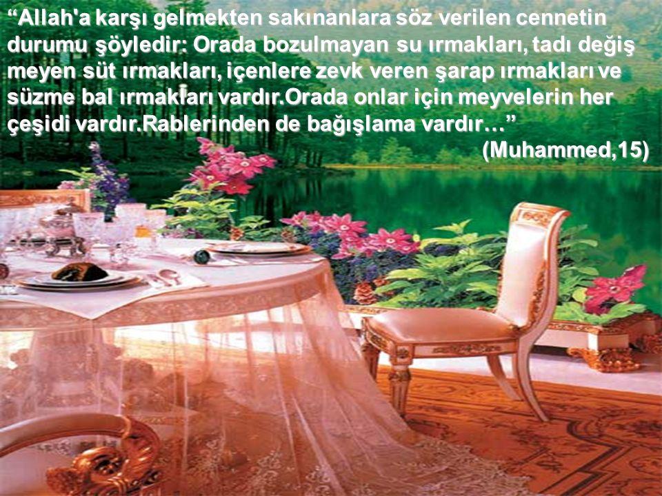 """""""Allah'a karşı gelmekten sakınanlara söz verilen cennetin durumu şöyledir: Orada bozulmayan su ırmakları, tadı değiş meyen süt ırmakları, içenlere zev"""