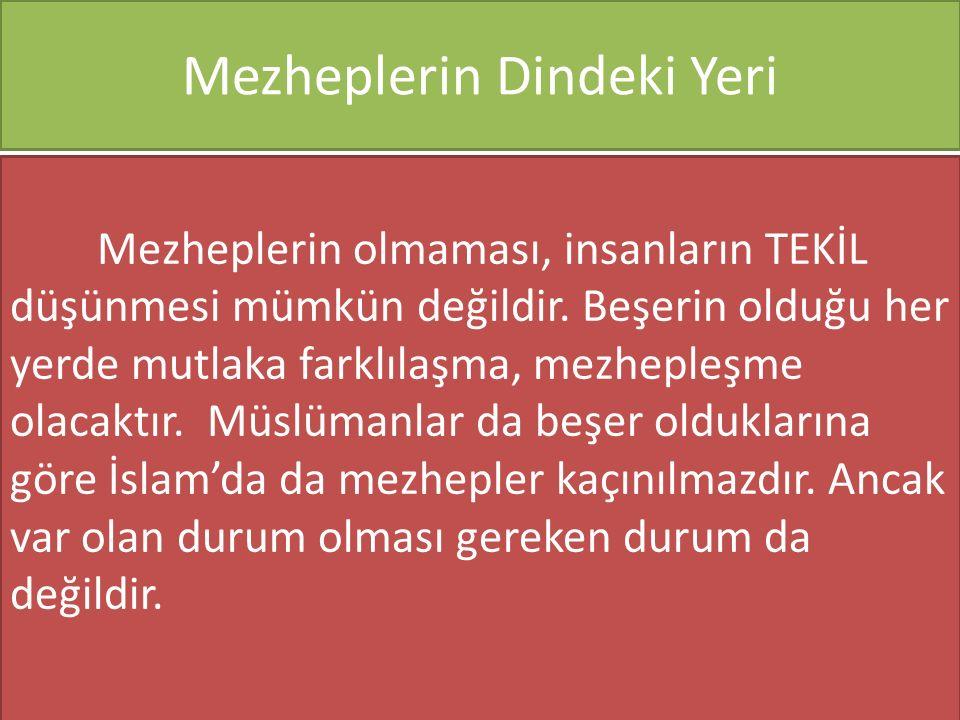 Mezheplerin Dindeki Yeri Mezheplerin olmaması, insanların TEKİL düşünmesi mümkün değildir.