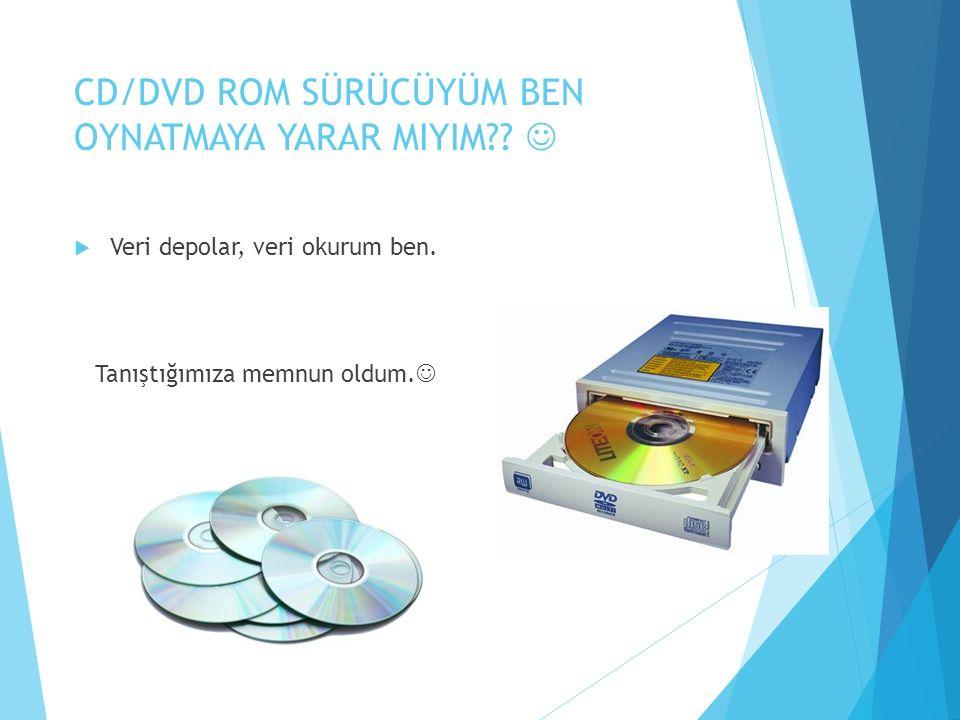 CD/DVD ROM SÜRÜCÜYÜM BEN OYNATMAYA YARAR MIYIM .  Veri depolar, veri okurum ben.