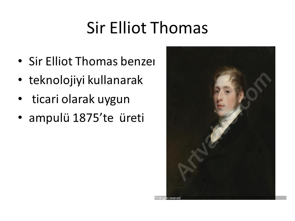 Sir Elliot Thomas Sir Elliot Thomas benzer teknolojiyi kullanarak ticari olarak uygun ampulü 1875'te üreti