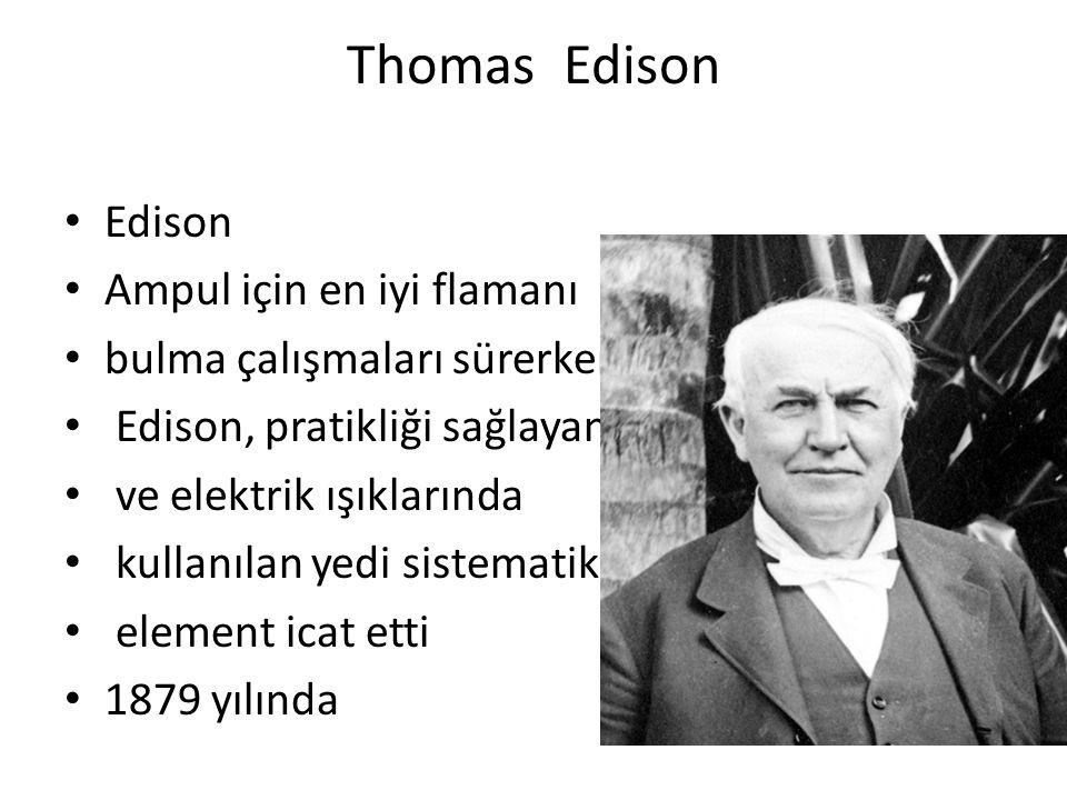 Thomas Edison Edison Ampul için en iyi flamanı bulma çalışmaları sürerken Edison, pratikliği sağlayan ve elektrik ışıklarında kullanılan yedi sistematik element icat etti 1879 yılında