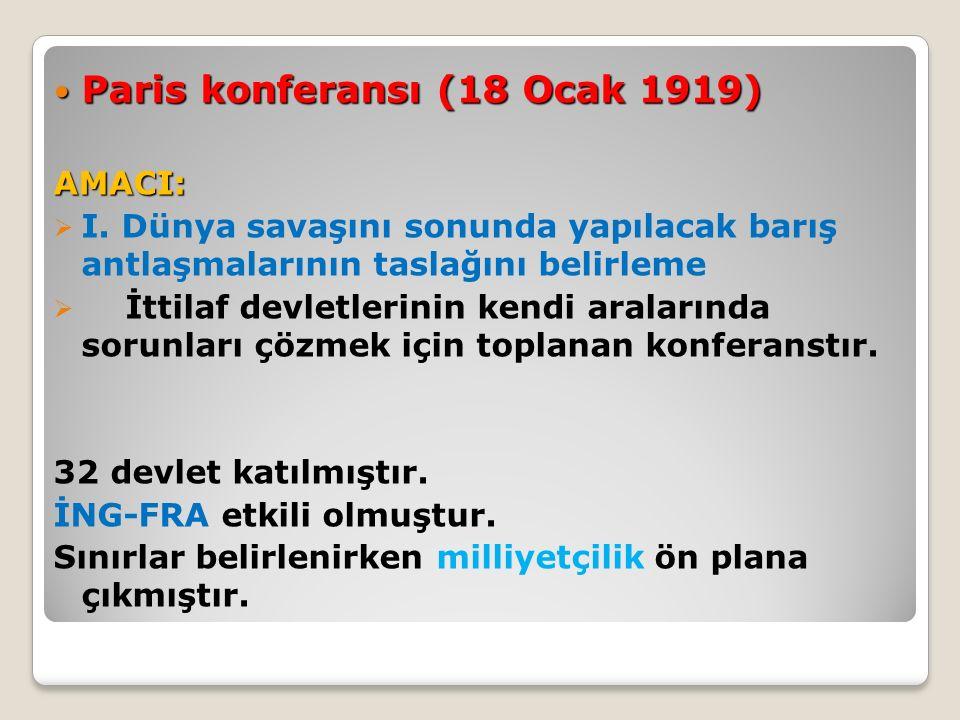 Paris konferansı (18 Ocak 1919) Paris konferansı (18 Ocak 1919)AMACI:  I. Dünya savaşını sonunda yapılacak barış antlaşmalarının taslağını belirleme