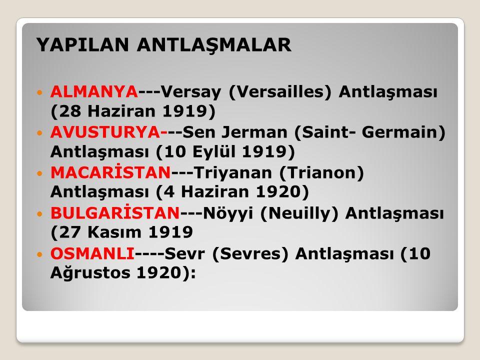 YAPILAN ANTLAŞMALAR ALMANYA---Versay (Versailles) Antlaşması (28 Haziran 1919) AVUSTURYA---Sen Jerman (Saint- Germain) Antlaşması (10 Eylül 1919) MACA