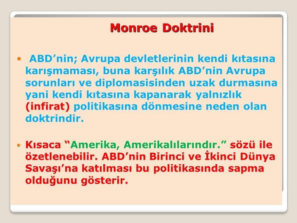 Monroe Doktrini Monroe Doktrini ABD'nin; Avrupa devletlerinin kendi kıtasına karışmaması, buna karşılık ABD'nin Avrupa sorunları ve diplomasisinden uz