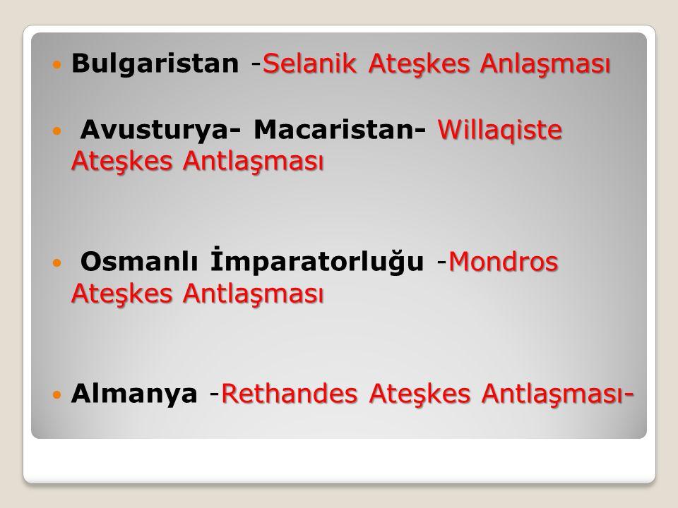 Selanik Ateşkes Anlaşması Bulgaristan -Selanik Ateşkes Anlaşması Willaqiste Ateşkes Antlaşması Avusturya- Macaristan- Willaqiste Ateşkes Antlaşması Mo