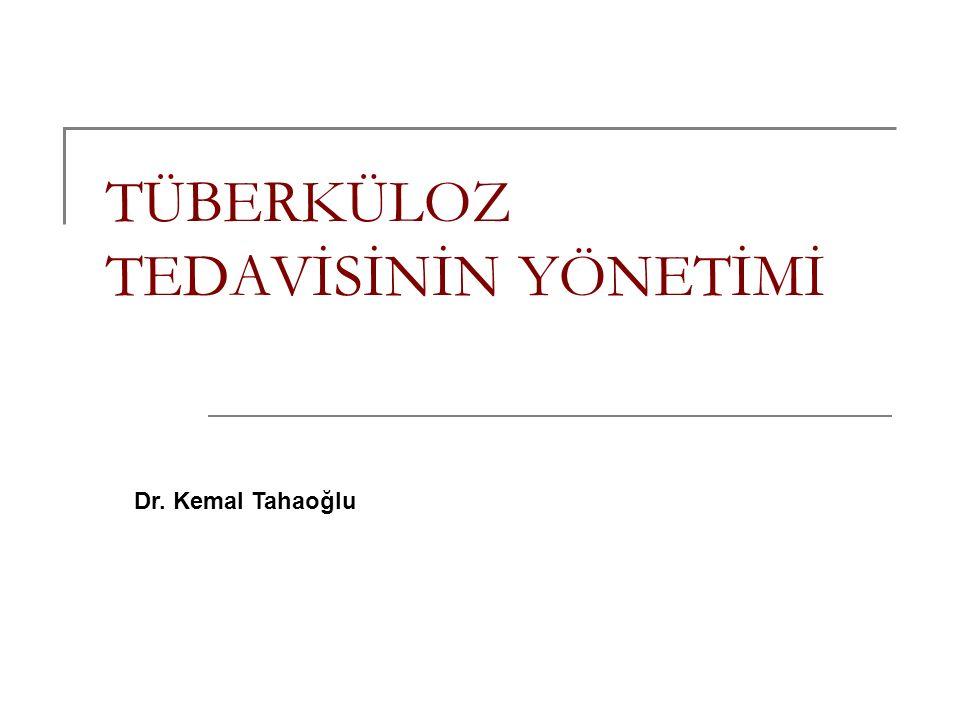 TÜBERKÜLOZ TEDAVİSİNİN YÖNETİMİ Dr. Kemal Tahaoğlu