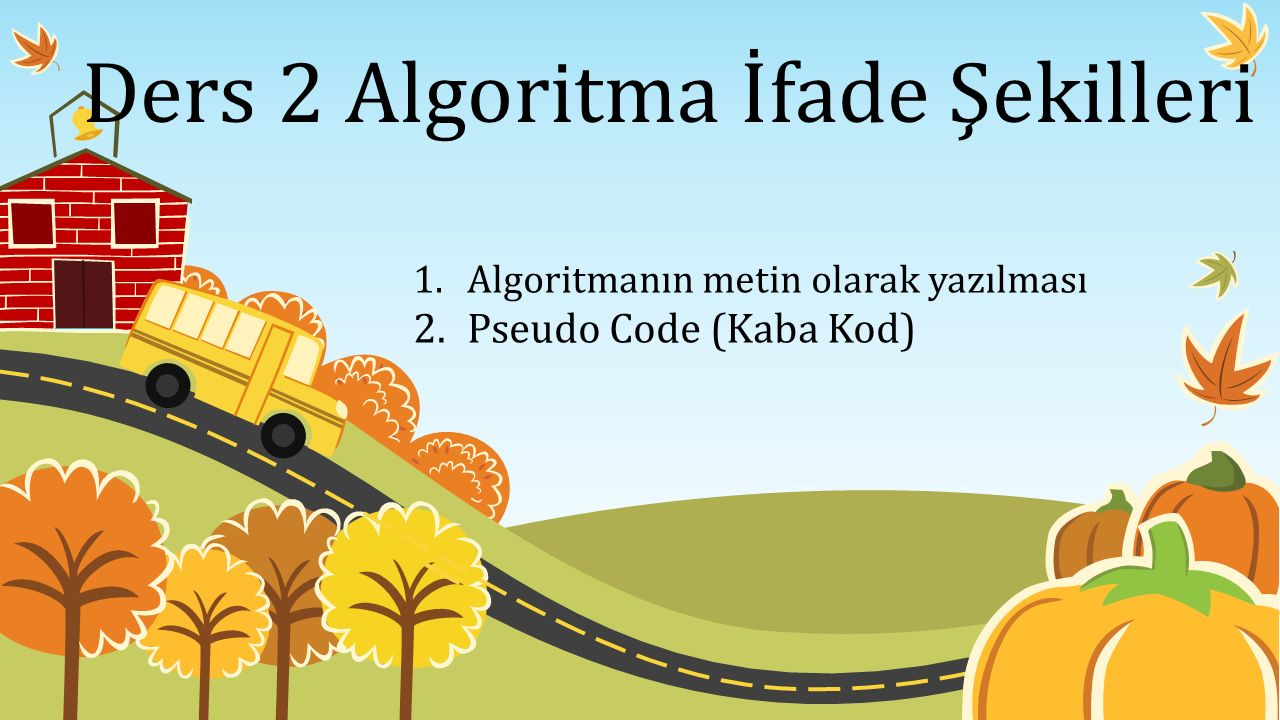 Ders 2 Algoritma İfade Şekilleri 1.Algoritmanın metin olarak yazılması 2.Pseudo Code (Kaba Kod)