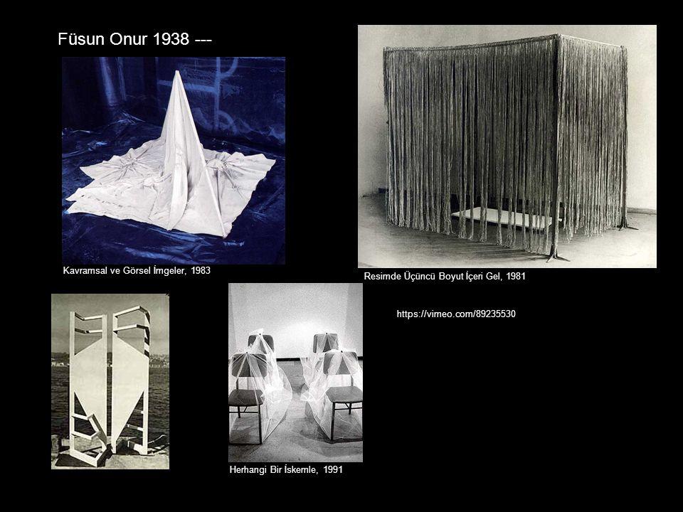 Füsun Onur 1938 --- Kavramsal ve Görsel İmgeler, 1983 Resimde Üçüncü Boyut İçeri Gel, 1981 Herhangi Bir İskemle, 1991 https://vimeo.com/89235530