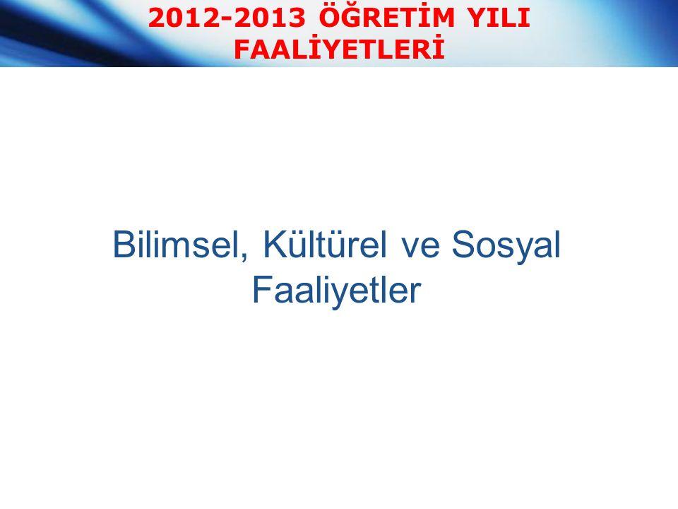 2012-2013 ÖĞRETİM YILI FAALİYETLERİ Bilimsel, Kültürel ve Sosyal Faaliyetler