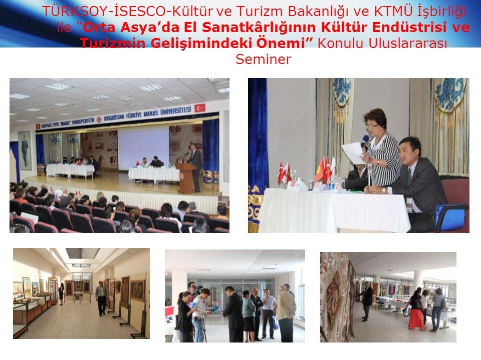 TÜRKSOY-İSESCO-Kültür ve Turizm Bakanlığı ve KTMÜ İşbirliği ile Orta Asya'da El Sanatkârlığının Kültür Endüstrisi ve Turizmin Gelişimindeki Önemi Konulu Uluslararası Seminer