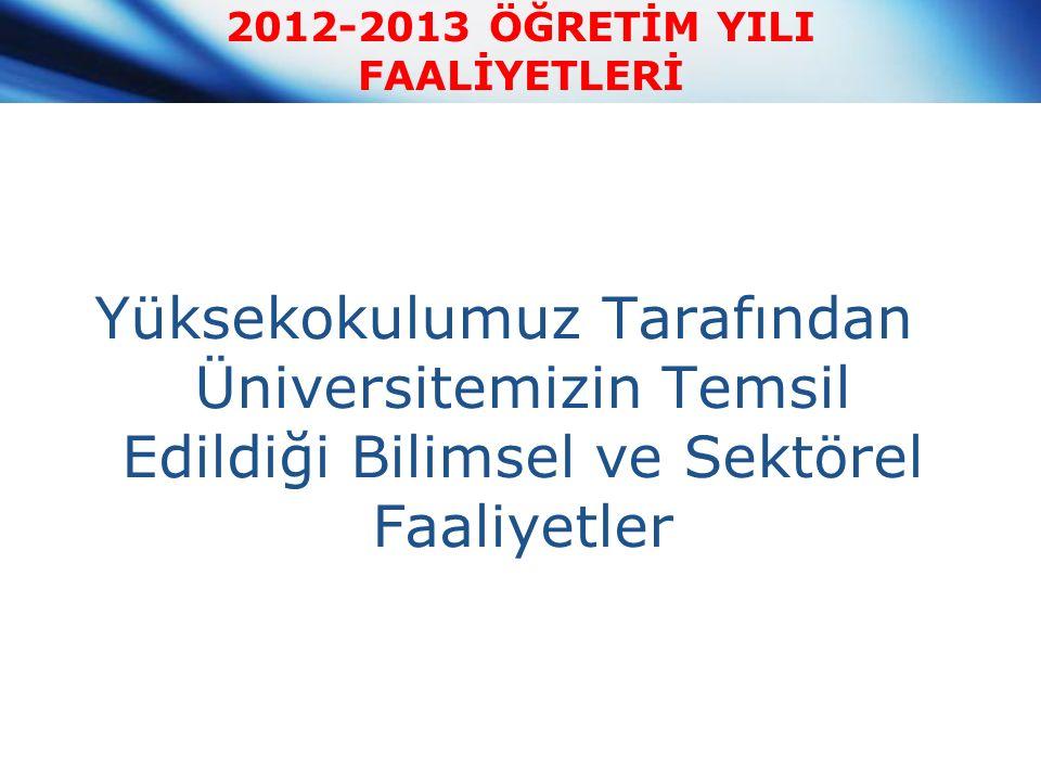 2012-2013 ÖĞRETİM YILI FAALİYETLERİ Yüksekokulumuz Tarafından Üniversitemizin Temsil Edildiği Bilimsel ve Sektörel Faaliyetler