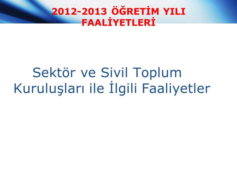 2012-2013 ÖĞRETİM YILI FAALİYETLERİ Sektör ve Sivil Toplum Kuruluşları ile İlgili Faaliyetler