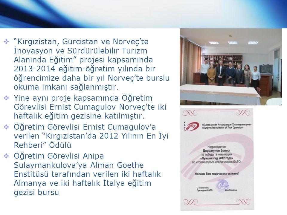  Kırgızistan, Gürcistan ve Norveç'te İnovasyon ve Sürdürülebilir Turizm Alanında Eğitim projesi kapsamında 2013-2014 eğitim-öğretim yılında bir öğrencimize daha bir yıl Norveç'te burslu okuma imkanı sağlanmıştır.