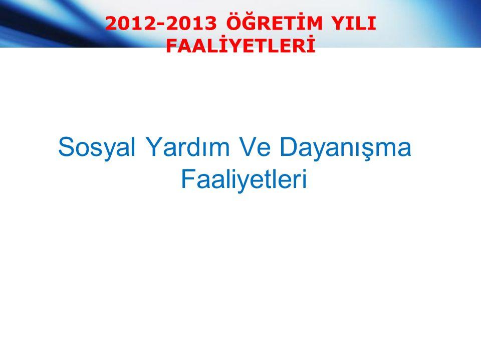 2012-2013 ÖĞRETİM YILI FAALİYETLERİ Sosyal Yardım Ve Dayanışma Faaliyetleri