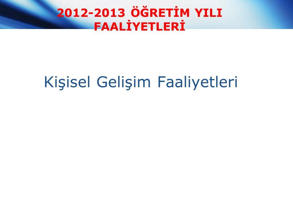 2012-2013 ÖĞRETİM YILI FAALİYETLERİ Kişisel Gelişim Faaliyetleri