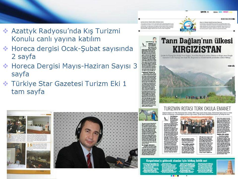  Azattyk Radyosu'nda Kış Turizmi Konulu canlı yayına katılım  Horeca dergisi Ocak-Şubat sayısında 2 sayfa  Horeca Dergisi Mayıs-Haziran Sayısı 3 sayfa  Türkiye Star Gazetesi Turizm Eki 1 tam sayfa