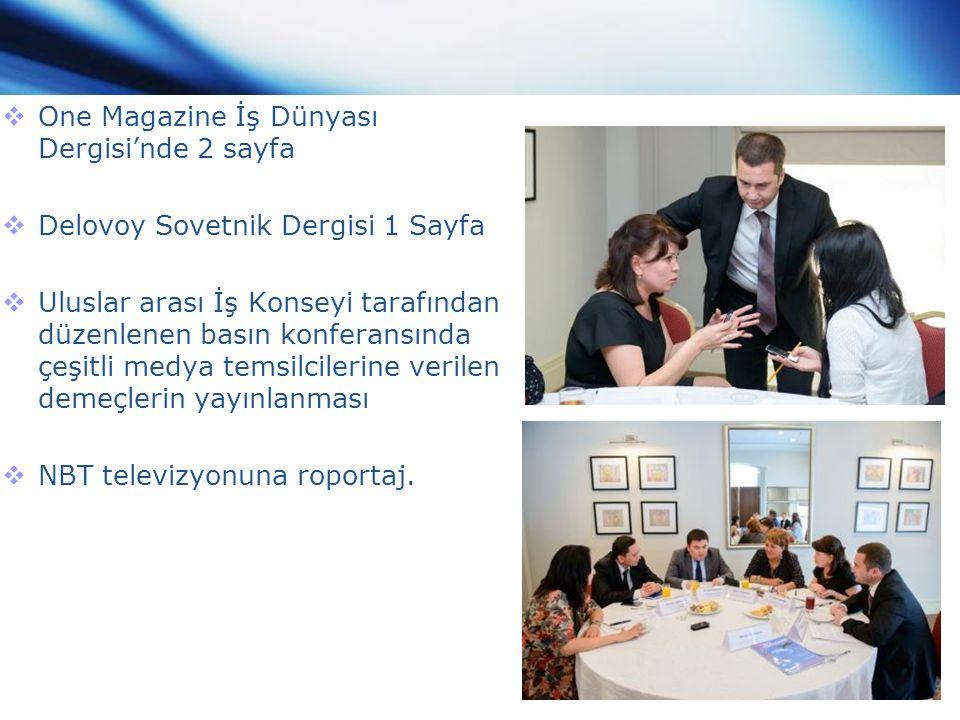  One Magazine İş Dünyası Dergisi'nde 2 sayfa  Delovoy Sovetnik Dergisi 1 Sayfa  Uluslar arası İş Konseyi tarafından düzenlenen basın konferansında çeşitli medya temsilcilerine verilen demeçlerin yayınlanması  NBT televizyonuna roportaj.