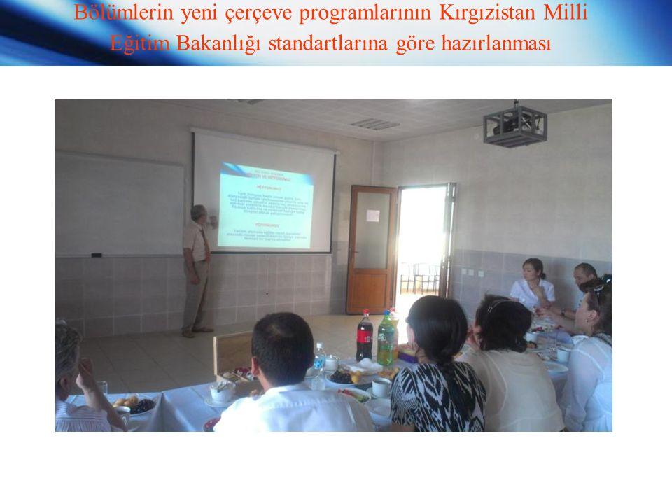 Bölümlerin yeni çerçeve programlarının Kırgızistan Milli Eğitim Bakanlığı standartlarına göre hazırlanması
