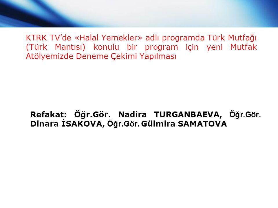 KTRK TV'de «Halal Yemekler» adlı programda Türk Mutfağı (Türk Mantısı) konulu bir program için yeni Mutfak Atölyemizde Deneme Çekimi Yapılması Refakat: Öğr.Gör.