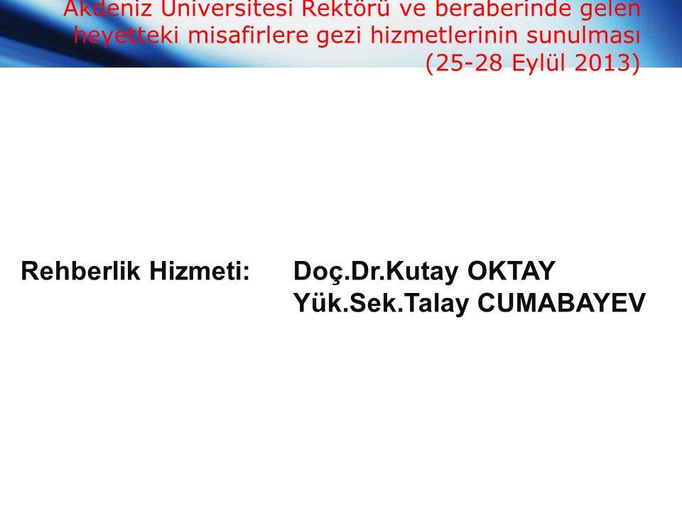 Akdeniz Üniversitesi Rektörü ve beraberinde gelen heyetteki misafirlere gezi hizmetlerinin sunulması (25-28 Eylül 2013) Rehberlik Hizmeti: Doç.Dr.Kutay OKTAY Yük.Sek.Talay CUMABAYEV
