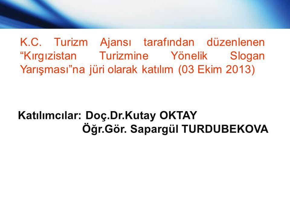 """K.C. Turizm Ajansı tarafından düzenlenen """"Kırgızistan Turizmine Yönelik Slogan Yarışması""""na jüri olarak katılım (03 Ekim 2013) Katılımcılar: Doç.Dr.Ku"""