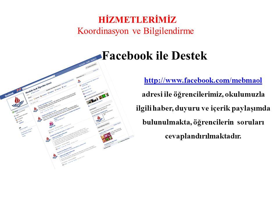 HİZMETLERİMİZ Koordinasyon ve Bilgilendirme http://www.facebook.com/mebmaol http://www.facebook.com/mebmaol adresi ile öğrencilerimiz, okulumuzla ilgi
