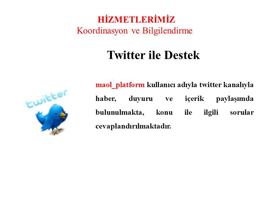 HİZMETLERİMİZ Koordinasyon ve Bilgilendirme Twitter ile Destek maol_platform kullanıcı adıyla twitter kanalıyla haber, duyuru ve içerik paylaşımda bul