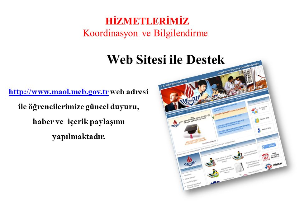HİZMETLERİMİZ Koordinasyon ve Bilgilendirme Web Sitesi ile Destek http://www.maol.meb.gov.trhttp://www.maol.meb.gov.tr web adresi ile öğrencilerimize