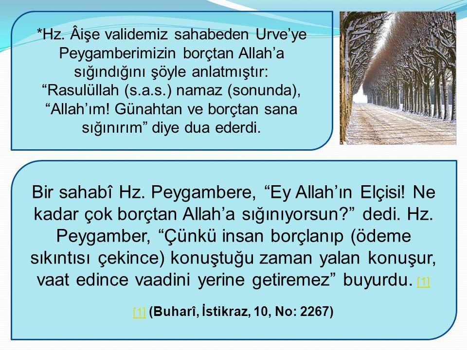 """*Hz. Âişe validemiz sahabeden Urve'ye Peygamberimizin borçtan Allah'a sığındığını şöyle anlatmıştır: """"Rasulüllah (s.a.s.) namaz (sonunda), """"Allah'ım!"""