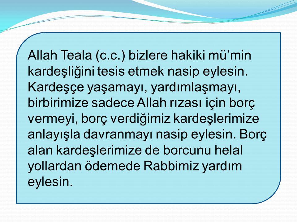 Allah Teala (c.c.) bizlere hakiki mü'min kardeşliğini tesis etmek nasip eylesin.