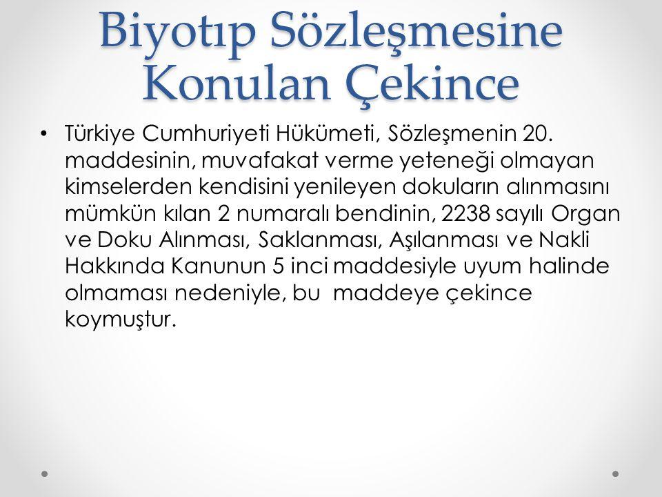 Biyotıp Sözleşmesine Konulan Çekince Türkiye Cumhuriyeti Hükümeti, Sözleşmenin 20. maddesinin, muvafakat verme yeteneği olmayan kimselerden kendisini