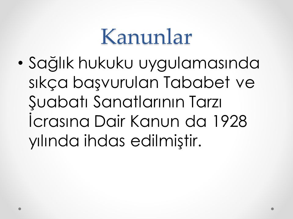 Kanunlar Sağlık hukuku uygulamasında sıkça başvurulan Tababet ve Şuabatı Sanatlarının Tarzı İcrasına Dair Kanun da 1928 yılında ihdas edilmiştir.