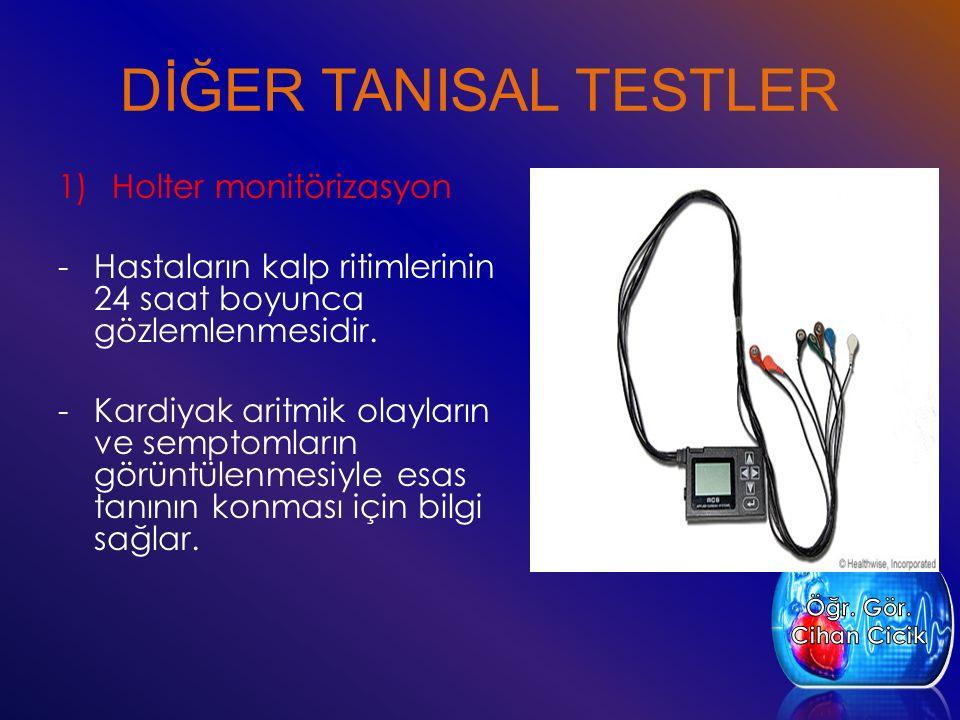 DİĞER TANISAL TESTLER 1)Holter monitörizasyon -Hastaların kalp ritimlerinin 24 saat boyunca gözlemlenmesidir. -Kardiyak aritmik olayların ve semptomla