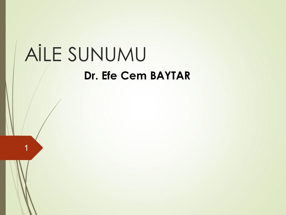 AİLE SUNUMU Dr. Efe Cem BAYTAR 1