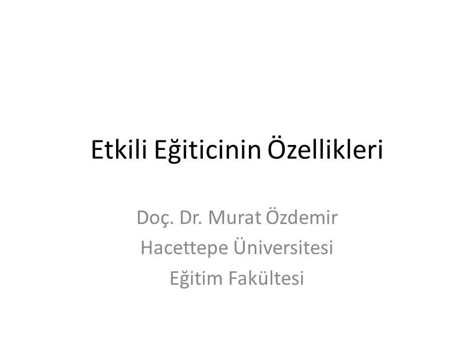 Etkili Eğiticinin Özellikleri Doç. Dr. Murat Özdemir Hacettepe Üniversitesi Eğitim Fakültesi