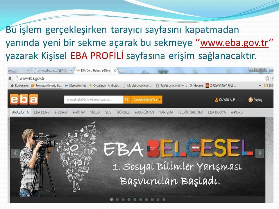 Bu işlem gerçekleşirken tarayıcı sayfasını kapatmadan yanında yeni bir sekme açarak bu sekmeye ''www.eba.gov.tr'' yazarak Kişisel EBA PROFİLİ sayfasına erişim sağlanacaktır.